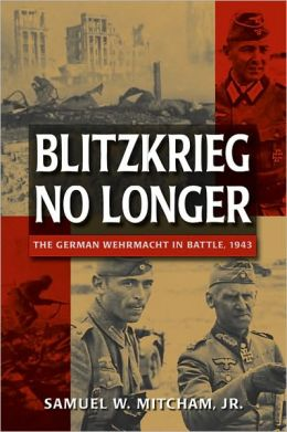 Blitzkrieg No Longer: The German Wehrmacht in Battle, 1943