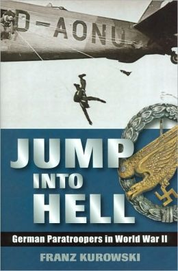 Jump Into Hell: German Paratroopers in World War II