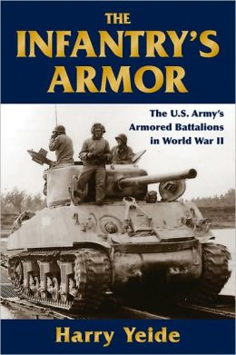 Infantry's Armor, The: The U.S. Army's Separate Tank Battalions in World War II