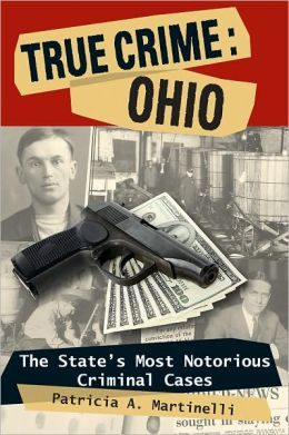 True Crime, Ohio: The State's Most Notorious Criminal Cases