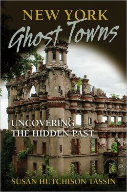 New York Ghost Towns: Uncovering the Hidden Past