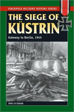 The Siege of Kustrin: Gateway to Berlin, 1945