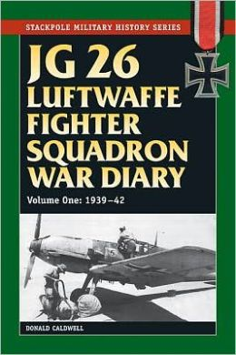 JG 26 Luftwaffe Fighter Wing War Diary, Volume One: 1939-42