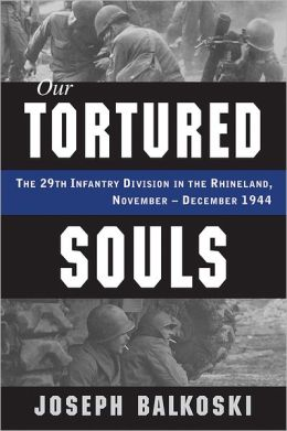 Our Tortured Souls: The 29th Infantry Division in the Rhineland, November-December 1944