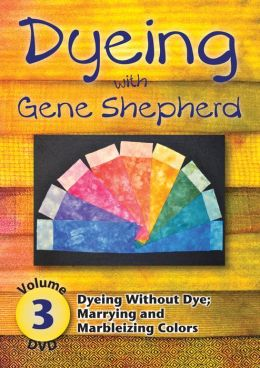 Dyeing with Gene Shepherd DVD3: Volume 3: Dyeing without Dye; Marrying and Marbleizing Colors