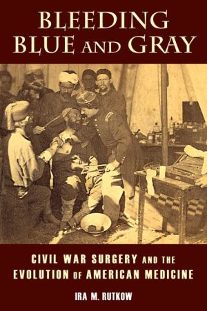 Bleeding Blue and Gray: Civil War Surgery and the Evolution of Modern Medicine