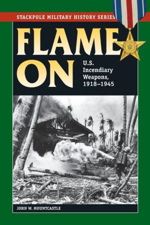 Flame on: U.S. Incendiary Weapons, 1918-1945