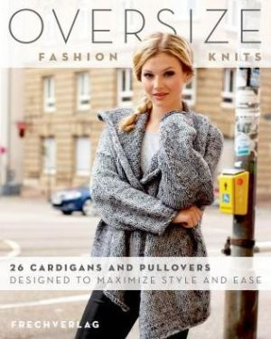 Book Oversize Fashion Knits: 26 Cardigans and Pullovers Designed to Maximize Style and Ease