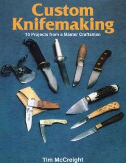 Custom Knifemaking: Ten Projects from a Master Craftsman