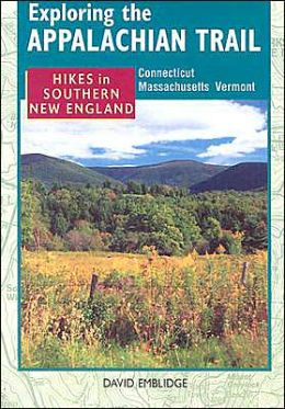 Exploring the Appalachian Trail: Hikes in Southern New England - Connecticut, Massachusetts, Vermont