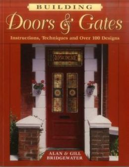 Building Doors and Gates: Instructions, Techniques and over 100 Designs