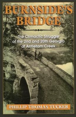 Burnside's Bridge: The Climactic Struggle of the 2nd and 20th Georgia at Antietam Creek