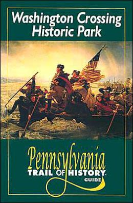 Washington Crossing Historic Park: Pennsylvania Trail of History Guide