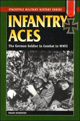 Infantry Aces: The German Soldier in Combat in WWII