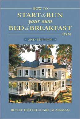 How to Start and Run Your Own Bed and Breakfast Inn