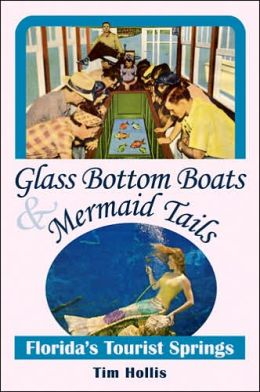 Glass Bottom Boats and Mermaid Tails: Florida's Tourist Springs
