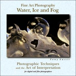 Fine Art Photography: Water, Ice and Fog