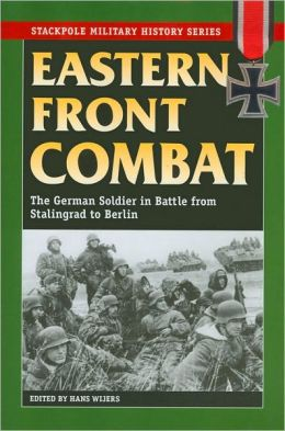 Eastern Front Combat: The German Soldier in Battle from Stalingrad to Berlin