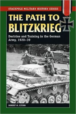 Path to Blitzkrieg, The: Doctrine and Training in the German Army, 1920-39