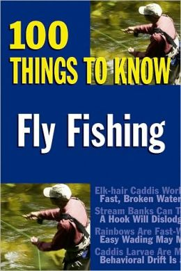Fly Fishing: 100 Things to Know