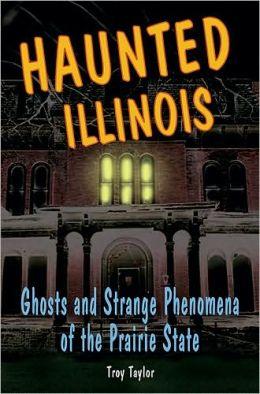 Haunted Illinois: Ghosts and Strange Phenomena of the Prairie State