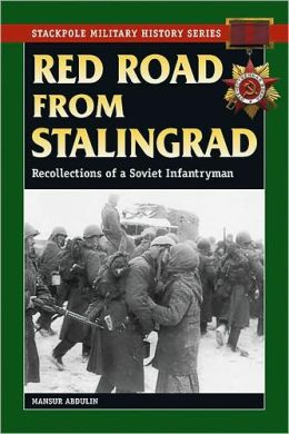Red Road from Stalingrad: Recollections of a Soviet Infantryman