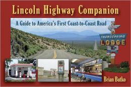 Lincoln Highway Companion: A Guide to Americas First Coast-to-Coast Road