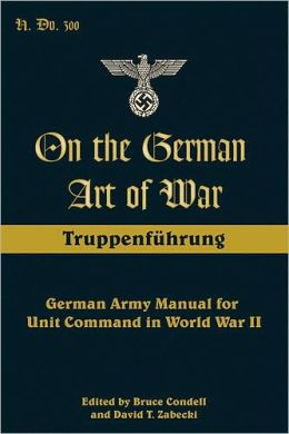 On the German Art of War: German Army Manual for Unit Command in World War II
