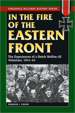 In the Fire of the Eastern Front: The Story of a Dutch Waffen-SS Volunteer, 1941-45