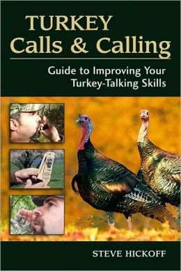 Turkey Calls and Calling: Guide to Improving Your Turkey-Talking Skills