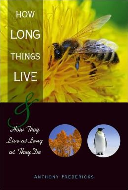 How Long Things Live: And How They Live as Long as They Do