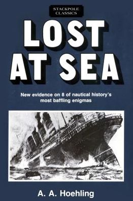 Lost at Sea: New Evidence on 8 of Nautical History's Most Baffling Enigmas