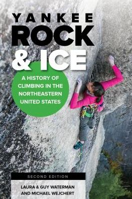 Yankee Rock & Ice: A History of Climbing in the Northeastern United States