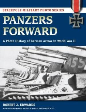 Panzers Forward: A Photo History of German Armor in World War II