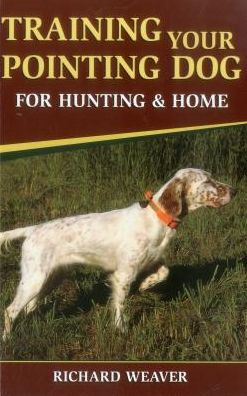 Book Training Your Pointing Dog for Hunting & Home