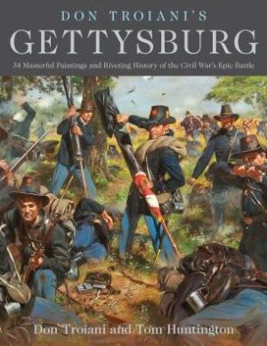 Don Troiani's Gettysburg: 36 Masterful Paintings and Riveting History of the Civil War's Epic Battle|Hardcover