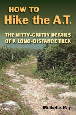 How to Hike the A.T. : The Nitty-Gritty Details of a Long-Distance Trek