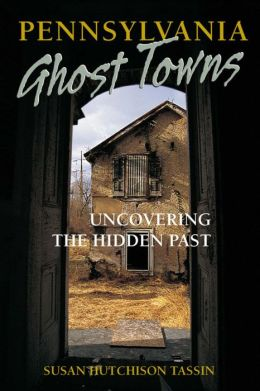 Pennsylvania Ghost Towns: Uncovering the Hidden Past