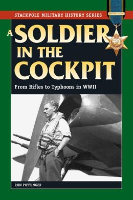 A Soldier in the Cockpit: From Rifles to Typhoons in World War II