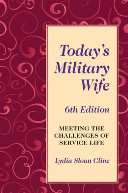 Today's Military Wife 6th Edition: Meeting the Challenges of Service Life