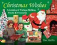 Tim Hollis - Christmas Wishes: A Catalog of Vintage Holiday Treats and Treasures