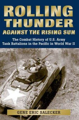 Rolling Thunder Against the Rising Sun: The Combat History of U.S. Army Tank Battalions in the Pacific in World War II