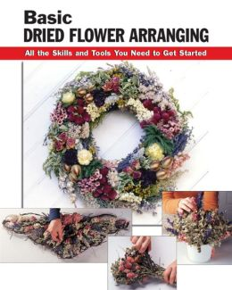 Basic Dried Flower Arranging: All the Skills and Tools You Need to Get Started