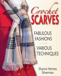 Crochet Scarves: Fabulous Fashions, Various Techniques