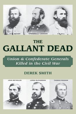 The Gallant Dead: Union and Confederate Generals Killed in the Civil War