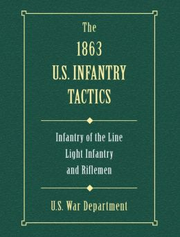 The 1863 U.S. Infantry Tactics: Infantry of the Line, Light Infantry, and Riflemen
