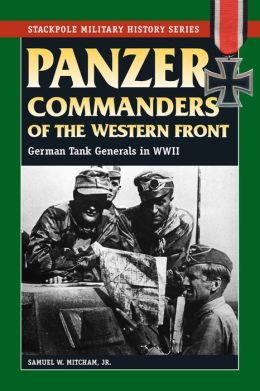 Panzer Commanders of the Western Front: German Tank Generals in World War II