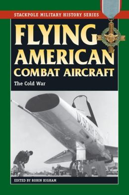 Flying American Combat Aircraft: Vol. 2, The Cold War