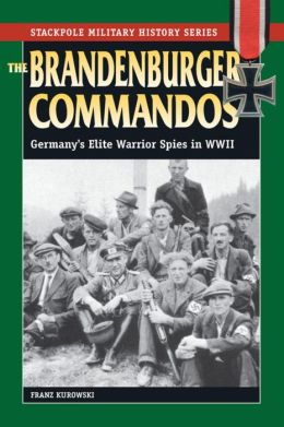 The Brandenburger Commandos: Germany's Elite Warrior Spies in WWII