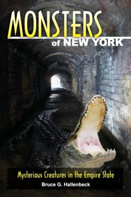 Monsters of New York: Mysterious Creatures in the Empire State